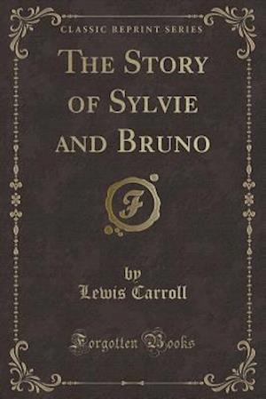 Bog, paperback The Story of Sylvie and Bruno (Classic Reprint) af Lewis Carroll