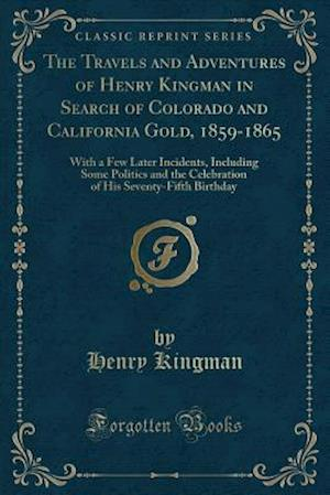 The Travels and Adventures of Henry Kingman in Search of Colorado and California Gold, 1859-1865