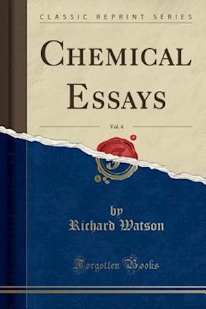 Bog, paperback Chemical Essays, Vol. 4 (Classic Reprint) af Richard Watson