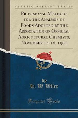 Bog, paperback Provisional Methods for the Analysis of Foods Adopted by the Association of Official Agricultural Chemists, November 14-16, 1901 (Classic Reprint) af H. W. Wiley