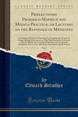 Praelectiones Pharmaco-Mathicae and Medico-Practicae, or Lectures on the Rationale of Medicines, Vol. 2