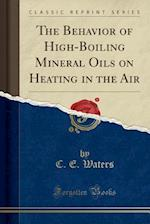 The Behavior of High-Boiling Mineral Oils on Heating in the Air (Classic Reprint) af C. E. Waters