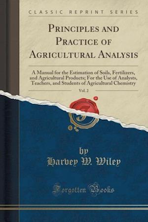 Bog, paperback Principles and Practice of Agricultural Analysis, Vol. 2 af Harvey W. Wiley