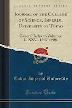 Journal of the College of Science, Imperial University of Tokyo: General Index to Volumes I.-XXV., 1887-1908 (Classic Reprint) af Tokyo Imperial University