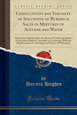 Bog, paperback Conductivity and Viscosity of Solutions of Rubidium Salts in Mixtures of Acetone and Water af Horatio Hughes