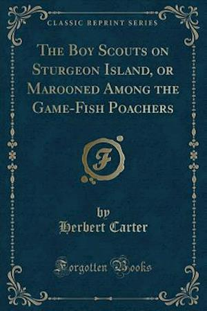 Bog, hæftet The Boy Scouts on Sturgeon Island, or Marooned Among the Game-Fish Poachers (Classic Reprint) af Herbert Carter