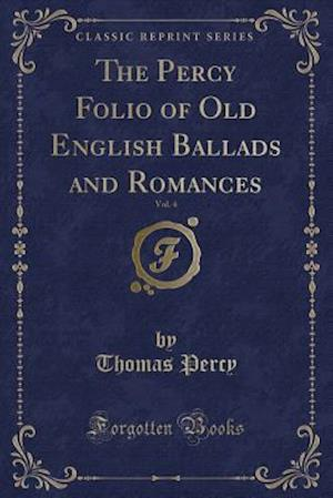 Bog, hæftet The Percy Folio of Old English Ballads and Romances, Vol. 4 (Classic Reprint) af Thomas Percy