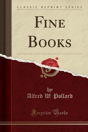 Bog, hæftet Fine Books (Classic Reprint) af Alfred W. Pollard