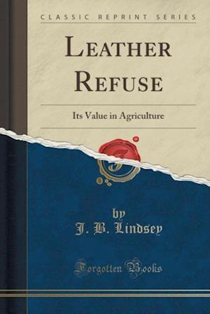 Bog, hæftet Leather Refuse: Its Value in Agriculture (Classic Reprint) af J. B. Lindsey