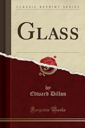 Bog, hæftet Glass (Classic Reprint) af Edward Dillon
