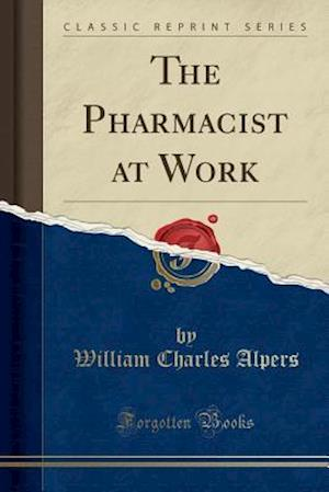 The Pharmacist at Work (Classic Reprint)