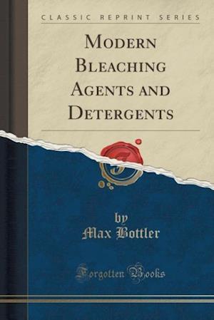 Bog, hæftet Modern Bleaching Agents and Detergents (Classic Reprint) af Max Bottler