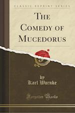 The Comedy of Mucedorus (Classic Reprint)