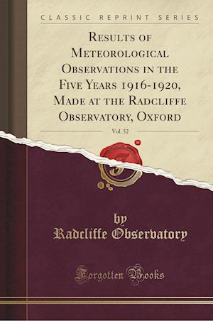 Bog, hæftet Results of Meteorological Observations in the Five Years 1916-1920, Made at the Radcliffe Observatory, Oxford, Vol. 52 (Classic Reprint) af Radcliffe Observatory