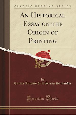 An Historical Essay on the Origin of Printing (Classic Reprint)