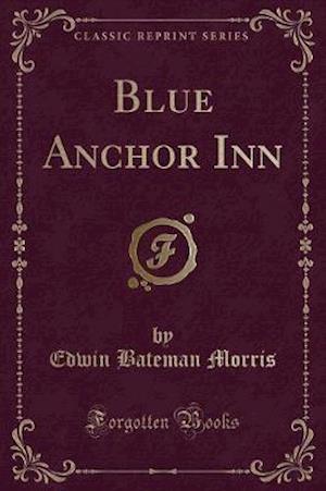 Bog, hæftet Blue Anchor Inn (Classic Reprint) af Edwin Bateman Morris