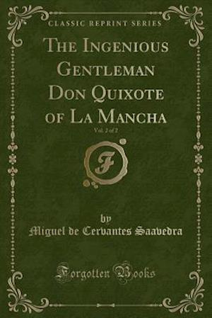 Bog, paperback The Ingenious Gentleman Don Quixote of La Mancha, Vol. 2 of 2 (Classic Reprint) af Miguel de Cervantes Saavedra