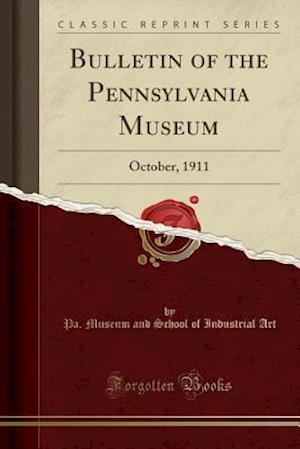 Bog, hæftet Bulletin of the Pennsylvania Museum: October, 1911 (Classic Reprint) af Pa. Museum And School Of Industrial Art