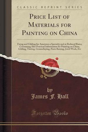 Bog, paperback Price List of Materials for Painting on China af James F. Hall