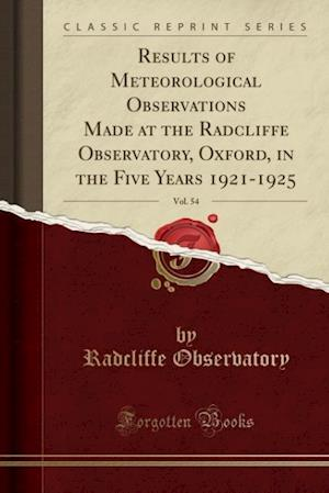 Bog, paperback Results of Meteorological Observations Made at the Radcliffe Observatory, Oxford, in the Five Years 1921-1925, Vol. 54 (Classic Reprint) af Radcliffe Observatory