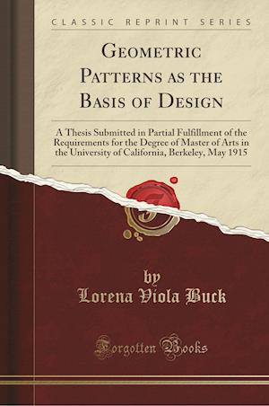 Bog, hæftet Geometric Patterns as the Basis of Design: A Thesis Submitted in Partial Fulfillment of the Requirements for the Degree of Master of Arts in the Unive af Lorena Viola Buck