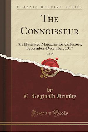 Bog, hæftet The Connoisseur, Vol. 49: An Illustrated Magazine for Collectors; September-December, 1917 (Classic Reprint) af C. Reginald Grundy