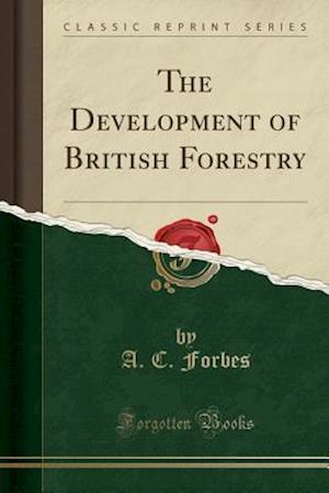 Bog, hæftet The Development of British Forestry (Classic Reprint) af A. C. Forbes