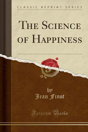 Bog, hæftet The Science of Happiness (Classic Reprint) af Jean Finot