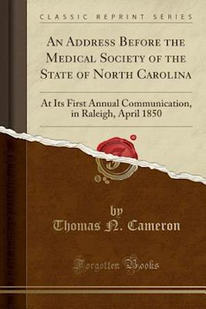 Bog, paperback An Address Before the Medical Society of the State of North Carolina af Thomas N. Cameron