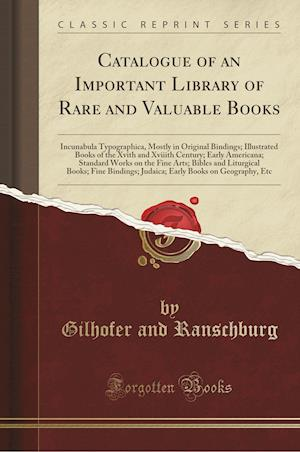 Bog, hæftet Catalogue of an Important Library of Rare and Valuable Books: Incunabula Typographica, Mostly in Original Bindings; Illustrated Books of the Xvith and af Gilhofer and Ranschburg