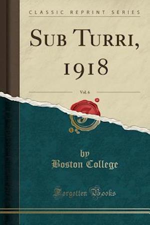 Sub Turri, 1918, Vol. 6 (Classic Reprint)