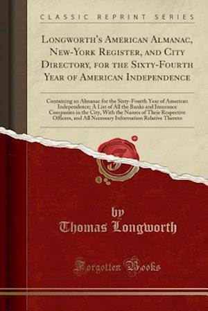 Bog, paperback Longworth's American Almanac, New-York Register, and City Directory, for the Sixty-Fourth Year of American Independence af Thomas Longworth