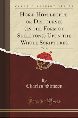 Bog, paperback Horae Homileticae, or Discourses (in the Form of Skeletons) Upon the Whole Scriptures, Vol. 10 (Classic Reprint) af Charles Simeon