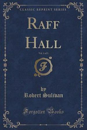Bog, hæftet Raff Hall, Vol. 1 of 3 (Classic Reprint) af Robert Sulivan