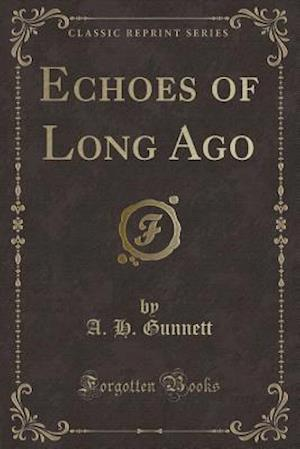 Echoes of Long Ago (Classic Reprint)