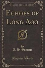 Echoes of Long Ago (Classic Reprint) af A. H. Gunnett
