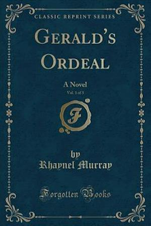 Bog, hæftet Gerald's Ordeal, Vol. 1 of 3: A Novel (Classic Reprint) af Rhaynel Murray