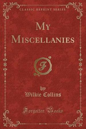 Bog, hæftet My Miscellanies (Classic Reprint) af Wilkie Collins