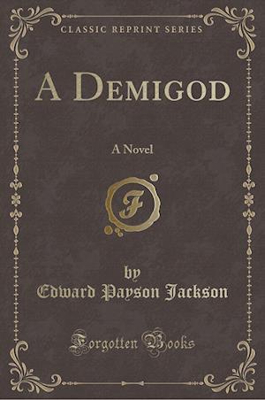 A Demigod: A Novel (Classic Reprint)