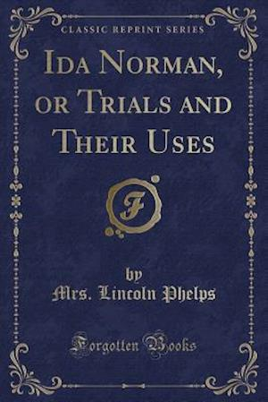 Bog, hæftet Ida Norman, or Trials and Their Uses (Classic Reprint) af Mrs. Lincoln Phelps