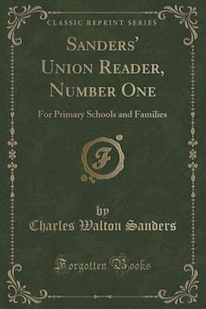 Bog, hæftet Sanders' Union Reader, Number One: For Primary Schools and Families (Classic Reprint) af Charles Walton Sanders