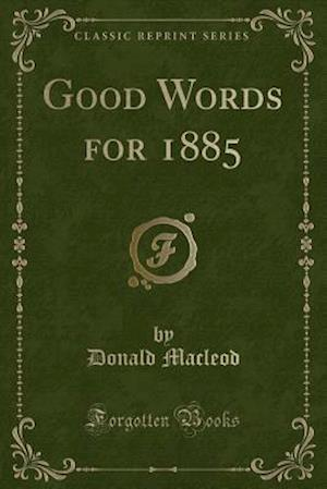 Good Words for 1885 (Classic Reprint)