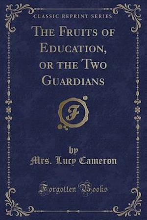 Bog, paperback The Fruits of Education, or the Two Guardians (Classic Reprint) af Mrs Lucy Cameron