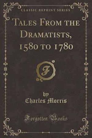 Bog, hæftet Tales From the Dramatists, 1580 to 1780 (Classic Reprint) af Charles Morris