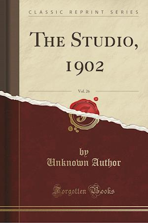 Bog, hæftet The Studio, 1902, Vol. 26 (Classic Reprint) af Unknown Author