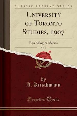 Bog, hæftet University of Toronto Studies, 1907, Vol. 2: Psychological Series (Classic Reprint) af A. Kirschmann