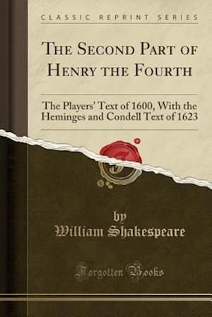 Bog, hæftet The Second Part of Henry the Fourth: The Players' Text of 1600, With the Heminges and Condell Text of 1623 (Classic Reprint) af William Shakespeare