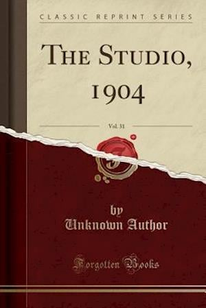 Bog, paperback The Studio, 1904, Vol. 31 (Classic Reprint) af Unknown Author