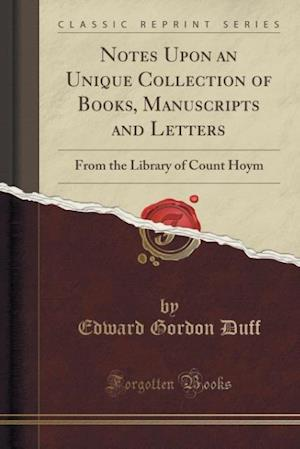 Bog, hæftet Notes Upon an Unique Collection of Books, Manuscripts and Letters: From the Library of Count Hoym (Classic Reprint) af Edward Gordon Duff