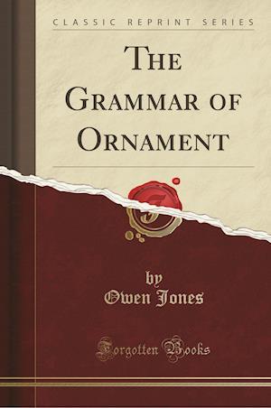 Bog, hæftet The Grammar of Ornament (Classic Reprint) af Owen Jones